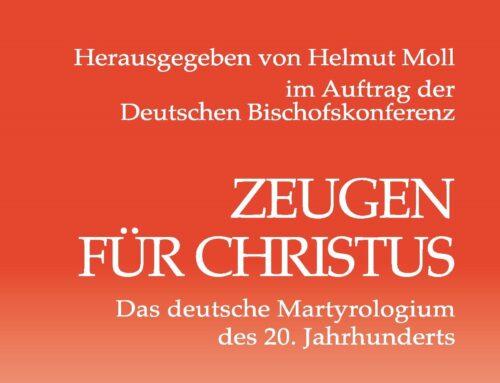 Zeugen für Christus Wider das Vergessen der deutschen Martyer des 20. Jahrhunderts